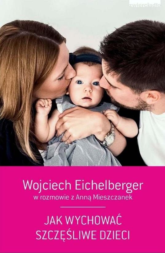Jak wychować szczęśliwe dzieci - Wojciech Eichelberger