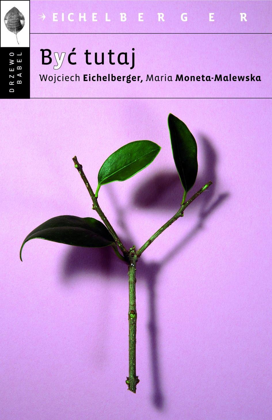 Być tutaj - Maria Moneta-Malewska, Wojciech Eichelberger