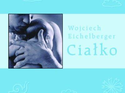 Ciałko - Wojciech Eichelberger